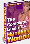 The Complete Guide To Handling Women